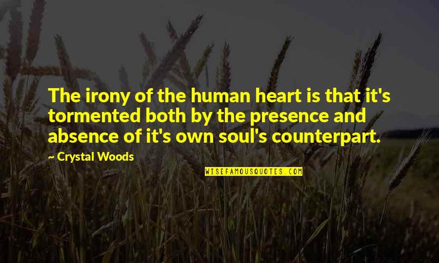 Heart Mind Conflict Quotes By Crystal Woods: The irony of the human heart is that