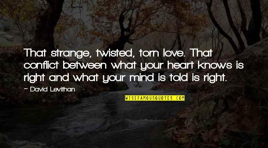 Heart Mind Conflict Quotes By David Levithan: That strange, twisted, torn love. That conflict between