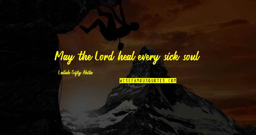 Heart Mind Conflict Quotes By Lailah Gifty Akita: May the Lord heal every sick soul.