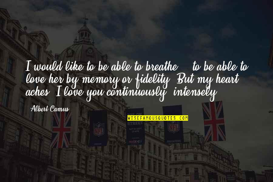 Heart Pain In Love Quotes By Albert Camus: I would like to be able to breathe