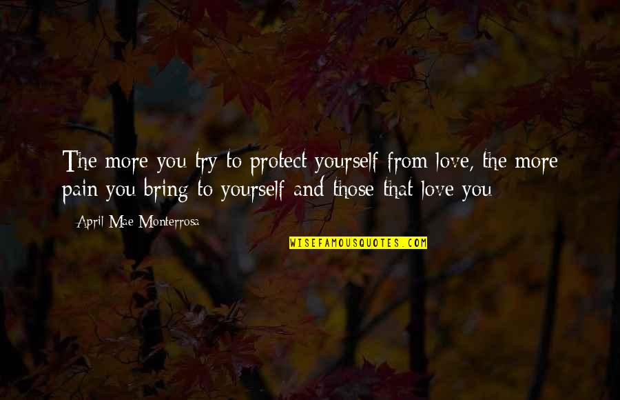 Heart Pain In Love Quotes By April Mae Monterrosa: The more you try to protect yourself from