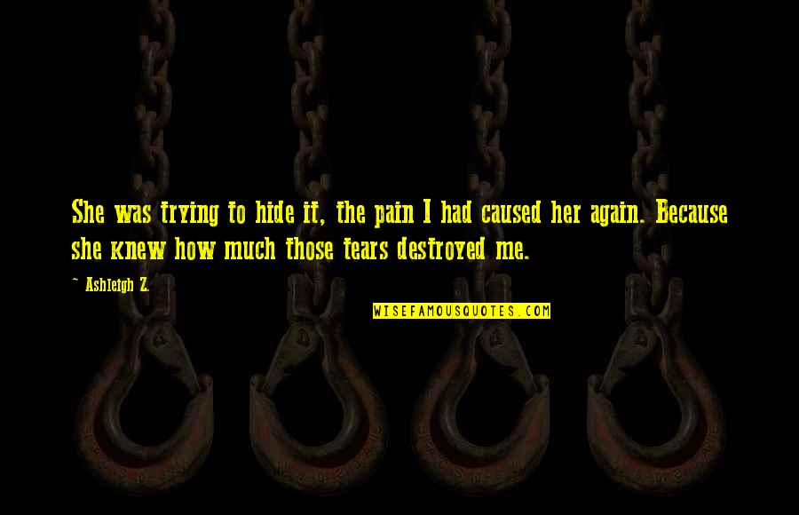 Heart Pain In Love Quotes By Ashleigh Z.: She was trying to hide it, the pain