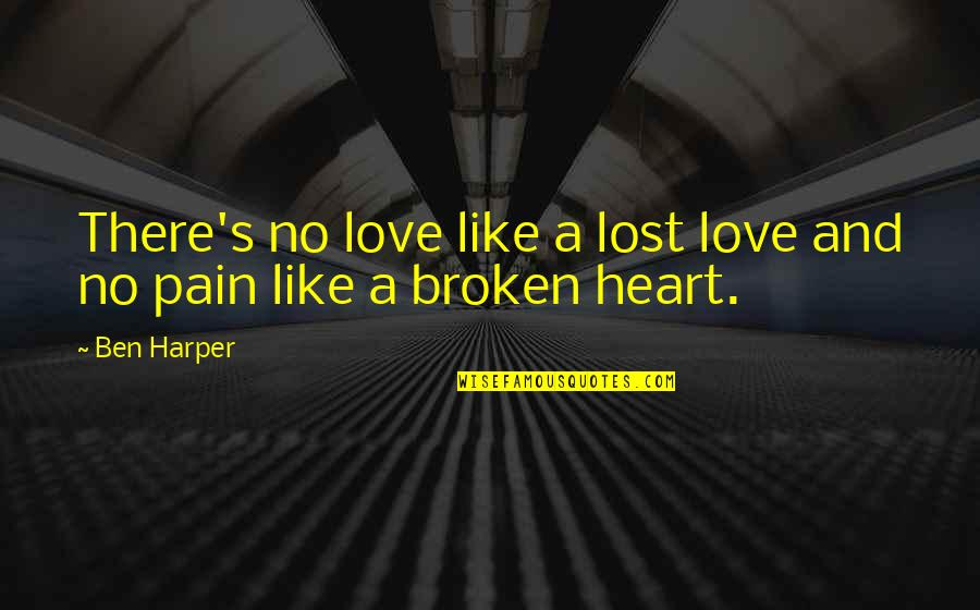 Heart Pain In Love Quotes By Ben Harper: There's no love like a lost love and