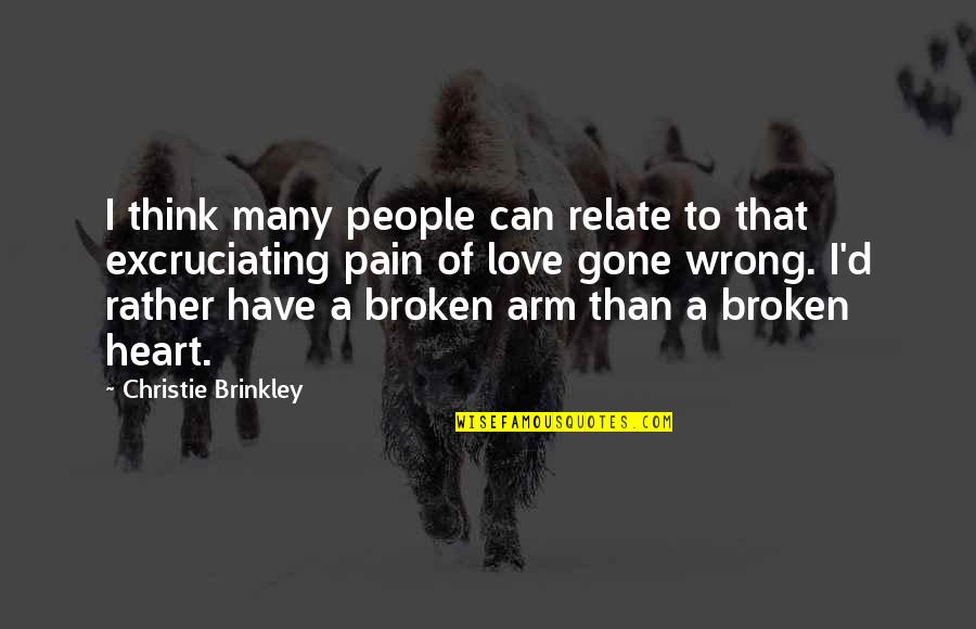 Heart Pain In Love Quotes By Christie Brinkley: I think many people can relate to that