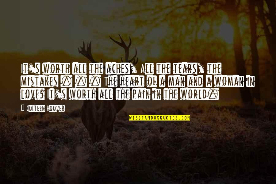 Heart Pain In Love Quotes By Colleen Hoover: It's worth all the aches, All the tears,