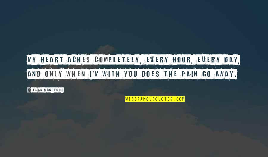 Heart Pain In Love Quotes By Ewan McGregor: My heart aches completely, every hour, every day,