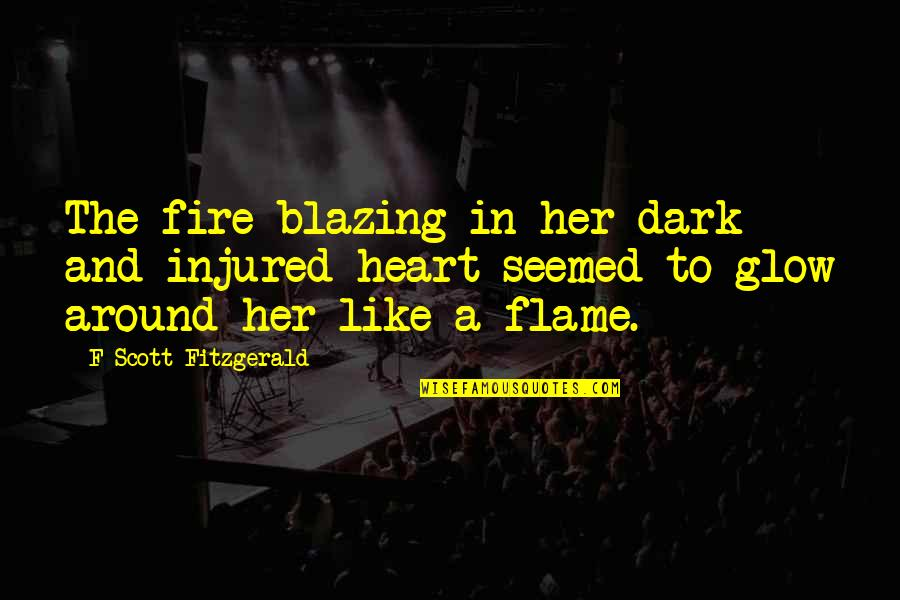 Heart Pain In Love Quotes By F Scott Fitzgerald: The fire blazing in her dark and injured