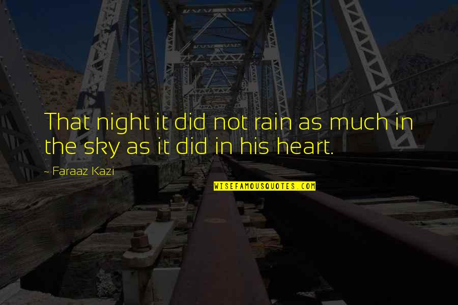 Heart Pain In Love Quotes By Faraaz Kazi: That night it did not rain as much