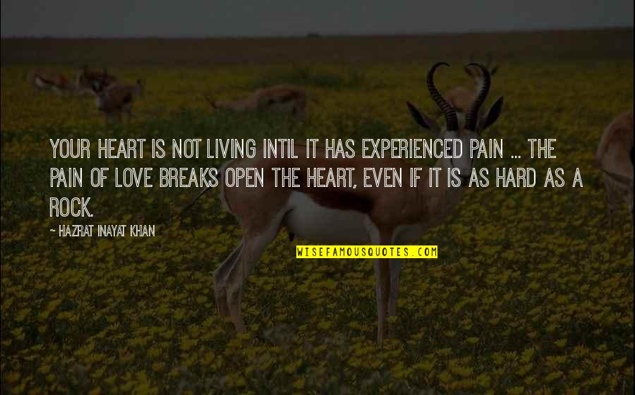 Heart Pain In Love Quotes By Hazrat Inayat Khan: Your heart is not living intil it has