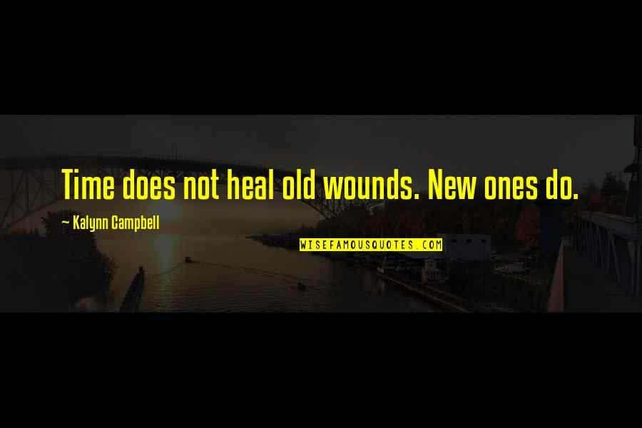 Heart Pain In Love Quotes By Kalynn Campbell: Time does not heal old wounds. New ones