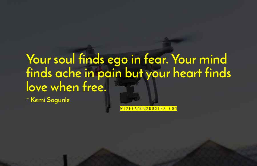 Heart Pain In Love Quotes By Kemi Sogunle: Your soul finds ego in fear. Your mind