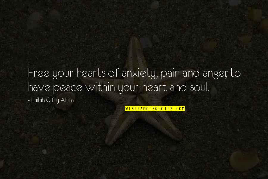 Heart Pain In Love Quotes By Lailah Gifty Akita: Free your hearts of anxiety, pain and anger,