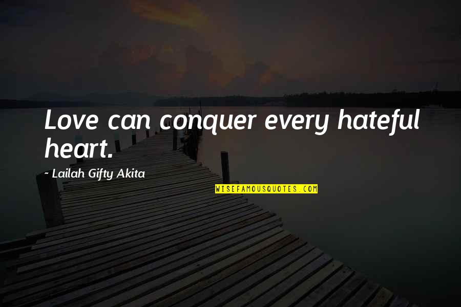 Heart Pain In Love Quotes By Lailah Gifty Akita: Love can conquer every hateful heart.