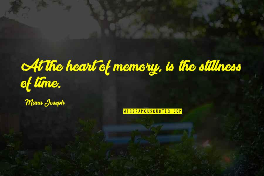 Heart Pain In Love Quotes By Manu Joseph: At the heart of memory, is the stillness