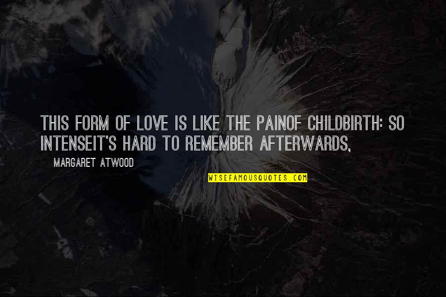 Heart Pain In Love Quotes By Margaret Atwood: This form of love is like the painof