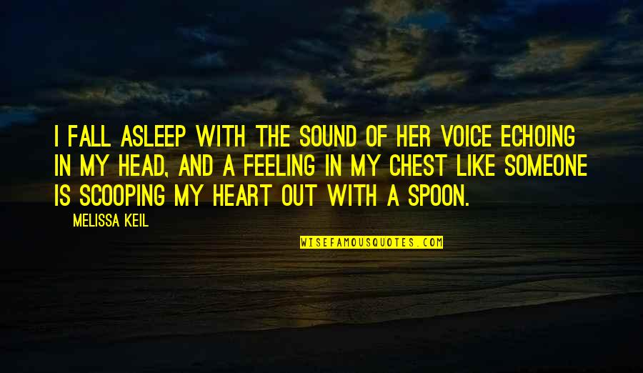 Heart Pain In Love Quotes By Melissa Keil: I fall asleep with the sound of her