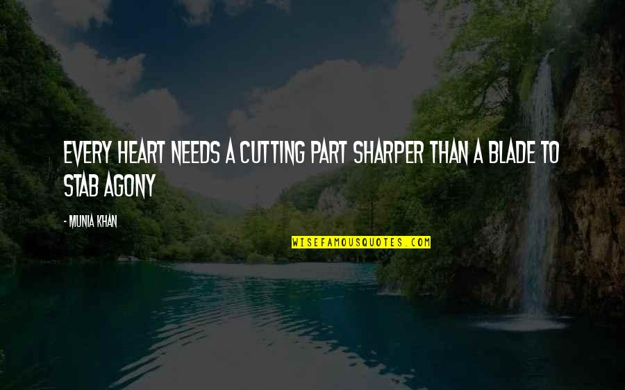 Heart Pain In Love Quotes By Munia Khan: Every heart needs a cutting part sharper than