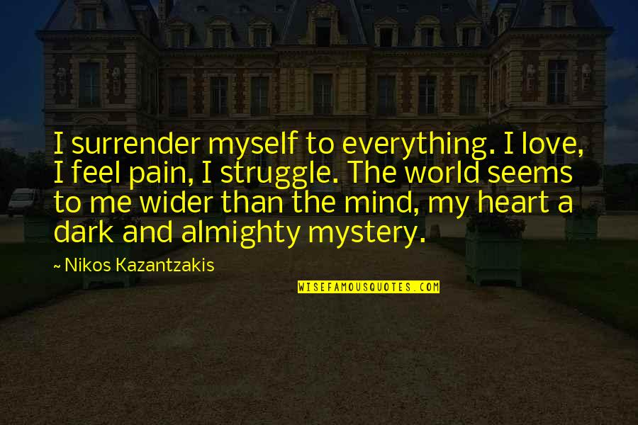 Heart Pain In Love Quotes By Nikos Kazantzakis: I surrender myself to everything. I love, I