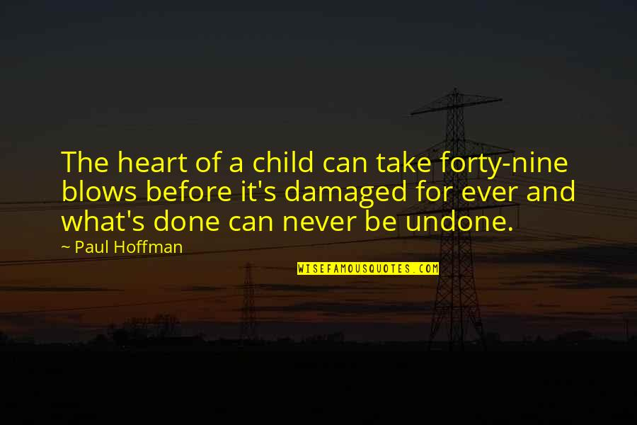 Heart Pain In Love Quotes By Paul Hoffman: The heart of a child can take forty-nine