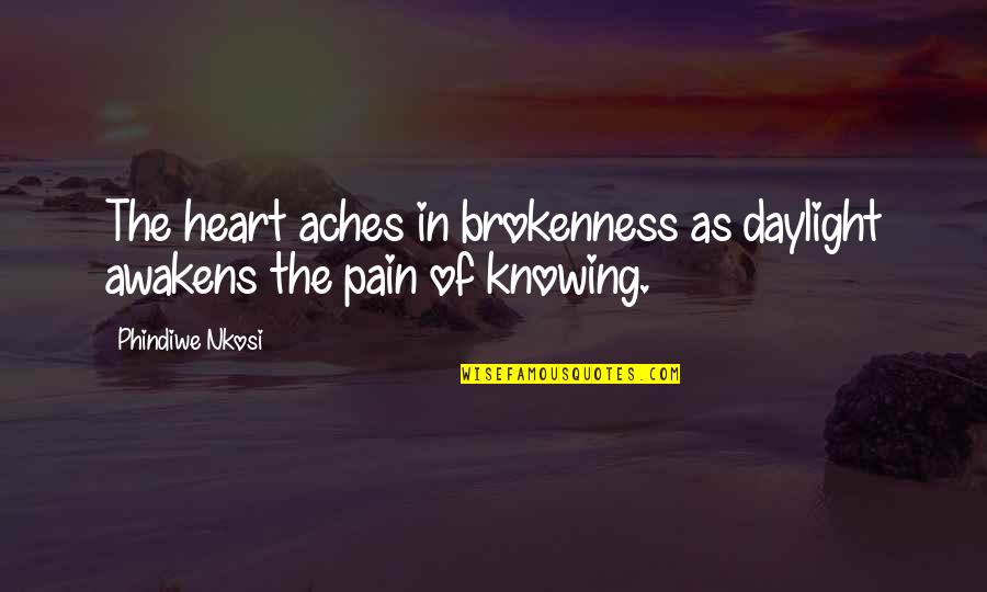 Heart Pain In Love Quotes By Phindiwe Nkosi: The heart aches in brokenness as daylight awakens