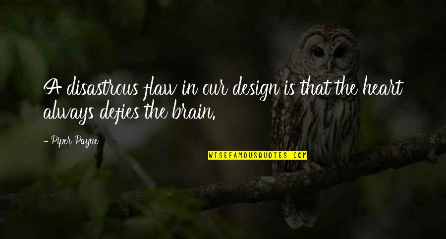 Heart Pain In Love Quotes By Piper Payne: A disastrous flaw in our design is that
