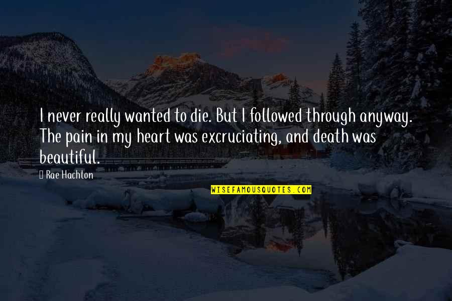 Heart Pain In Love Quotes By Rae Hachton: I never really wanted to die. But I