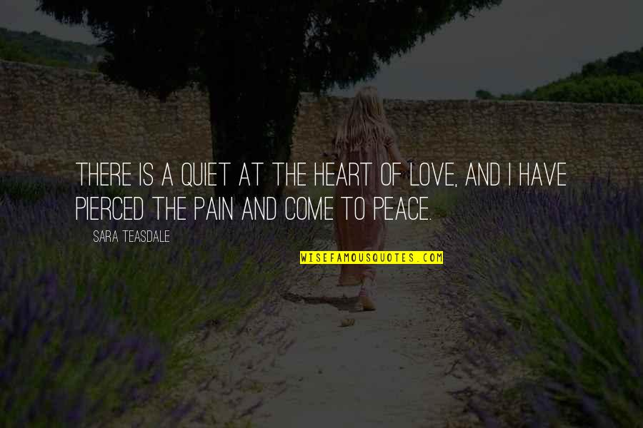 Heart Pain In Love Quotes By Sara Teasdale: There is a quiet at the heart of