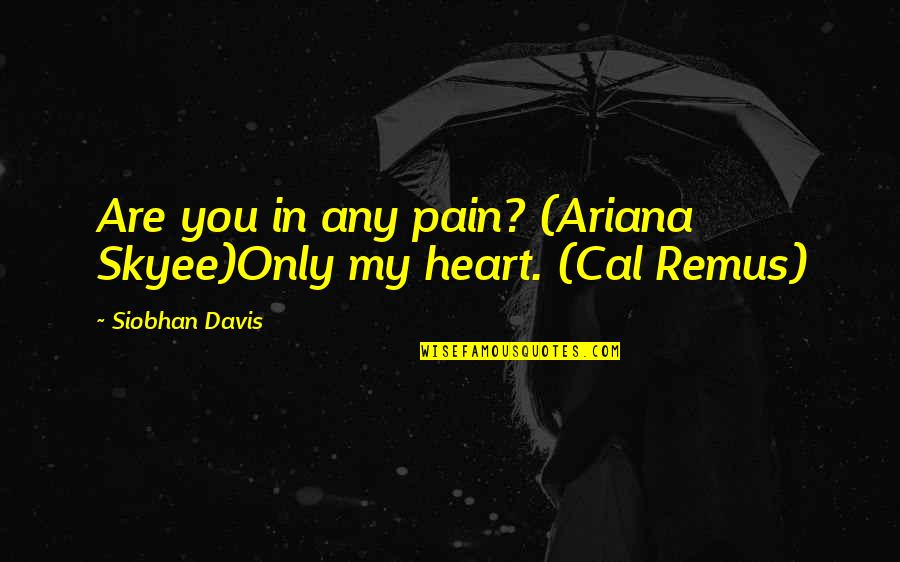Heart Pain In Love Quotes By Siobhan Davis: Are you in any pain? (Ariana Skyee)Only my