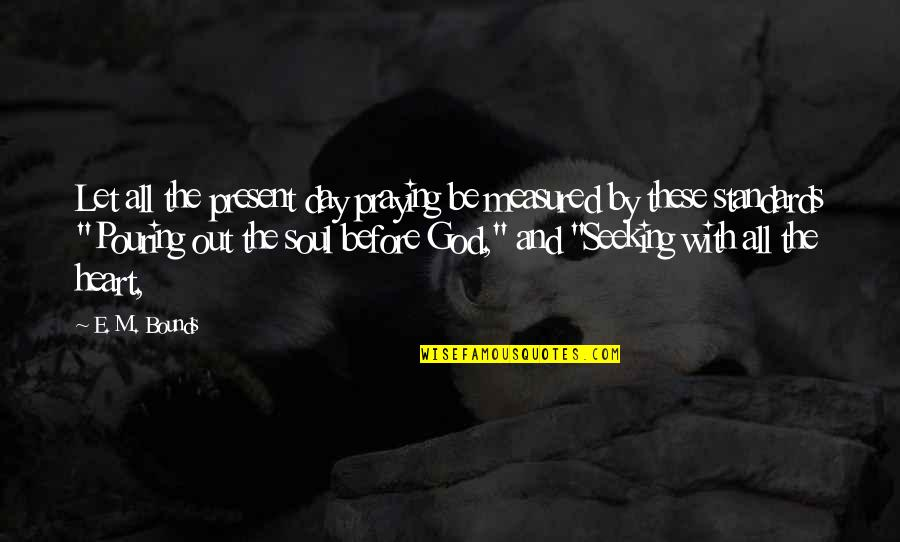 Heart Pouring Quotes By E. M. Bounds: Let all the present day praying be measured