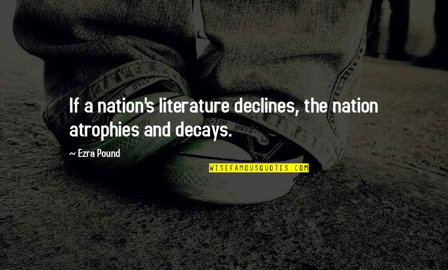Heart Pouring Quotes By Ezra Pound: If a nation's literature declines, the nation atrophies