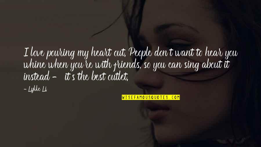 Heart Pouring Quotes By Lykke Li: I love pouring my heart out. People don't