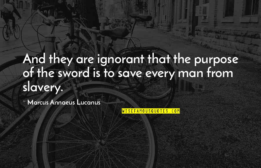 Heart Pouring Quotes By Marcus Annaeus Lucanus: And they are ignorant that the purpose of