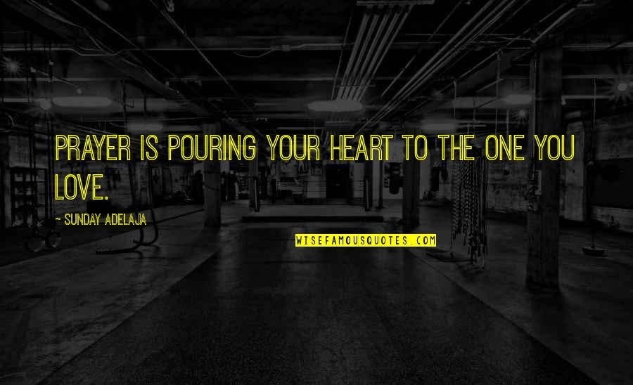 Heart Pouring Quotes By Sunday Adelaja: Prayer is pouring your heart to the one