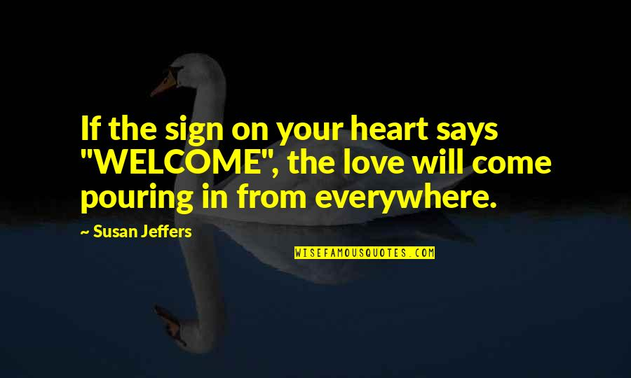 """Heart Pouring Quotes By Susan Jeffers: If the sign on your heart says """"WELCOME"""","""