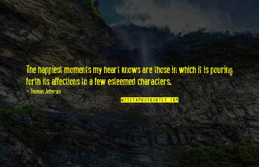 Heart Pouring Quotes By Thomas Jefferson: The happiest moments my heart knows are those