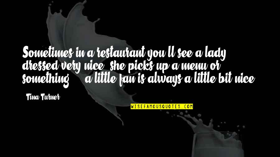 Heart Pouring Quotes By Tina Turner: Sometimes in a restaurant you'll see a lady