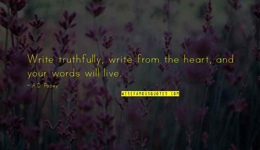 Heart Quotes And Quotes By A.D. Posey: Write truthfully, write from the heart, and your
