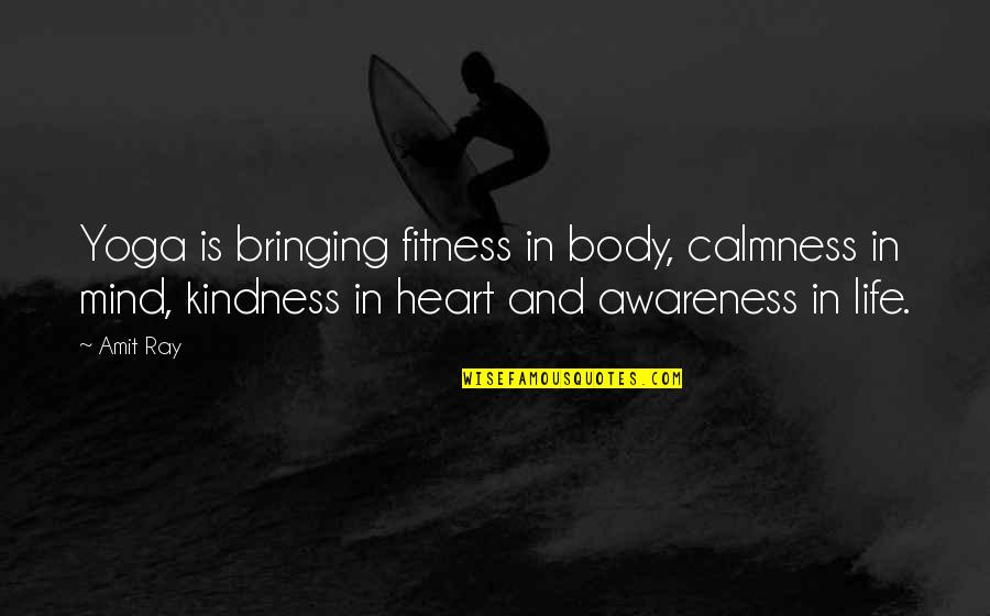 Heart Quotes And Quotes By Amit Ray: Yoga is bringing fitness in body, calmness in