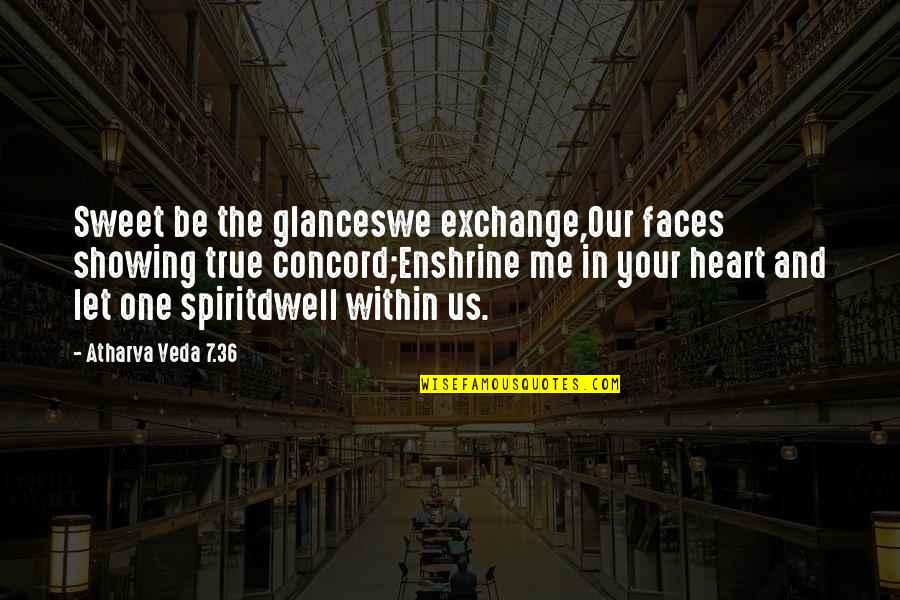 Heart Quotes And Quotes By Atharva Veda 7.36: Sweet be the glanceswe exchange,Our faces showing true