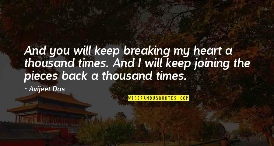 Heart Quotes And Quotes By Avijeet Das: And you will keep breaking my heart a