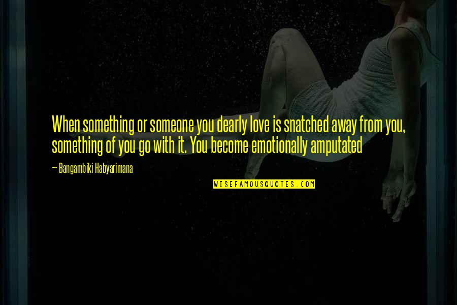 Heart Quotes And Quotes By Bangambiki Habyarimana: When something or someone you dearly love is