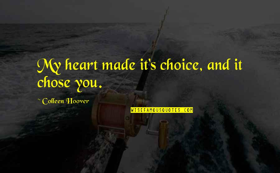 Heart Quotes And Quotes By Colleen Hoover: My heart made it's choice, and it chose