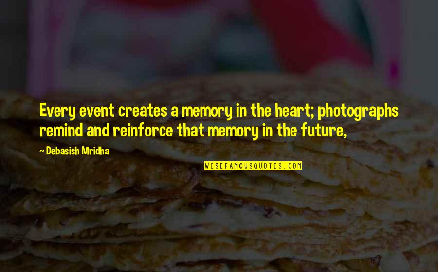 Heart Quotes And Quotes By Debasish Mridha: Every event creates a memory in the heart;