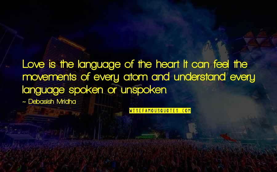 Heart Quotes And Quotes By Debasish Mridha: Love is the language of the heart. It