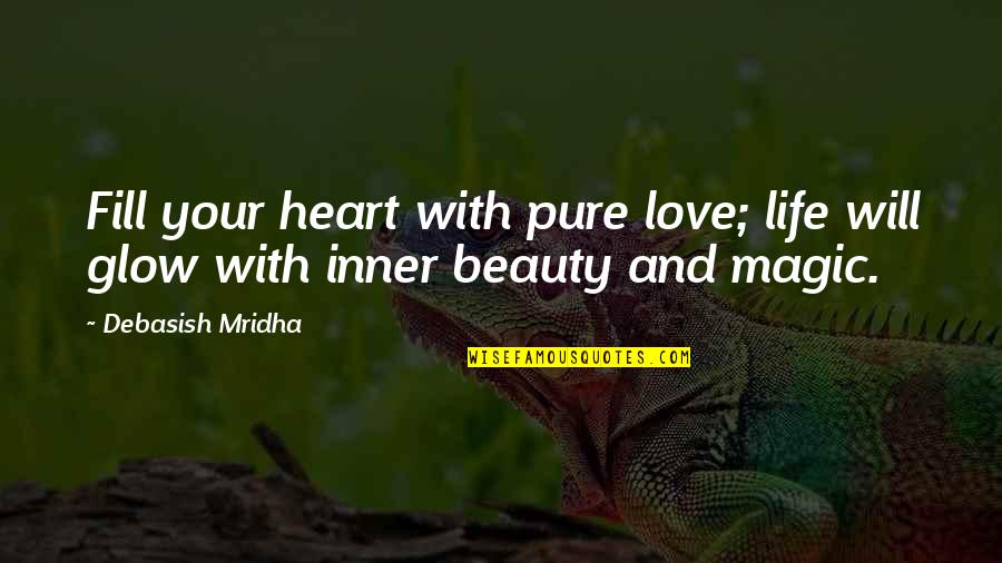 Heart Quotes And Quotes By Debasish Mridha: Fill your heart with pure love; life will