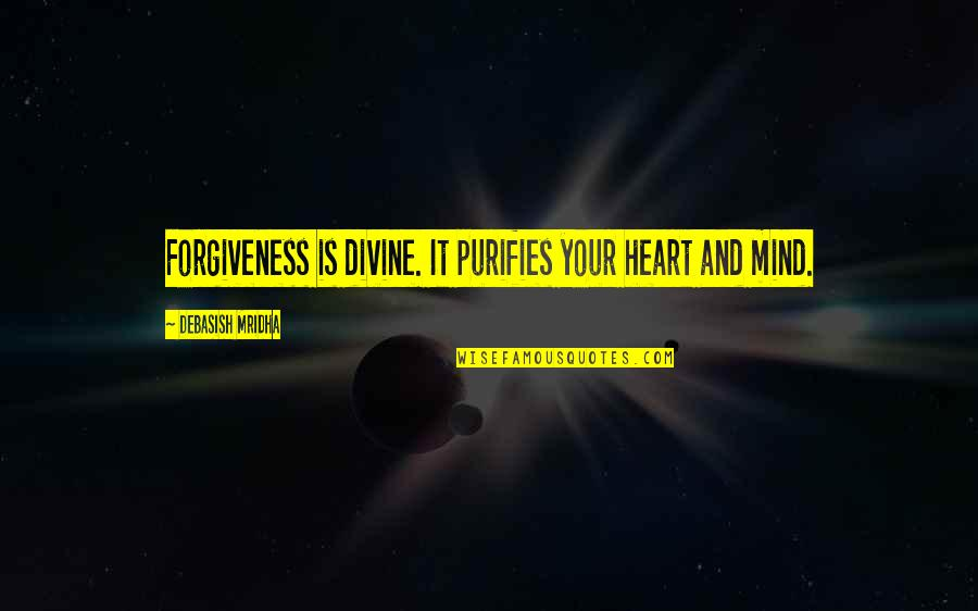 Heart Quotes And Quotes By Debasish Mridha: Forgiveness is divine. It purifies your heart and
