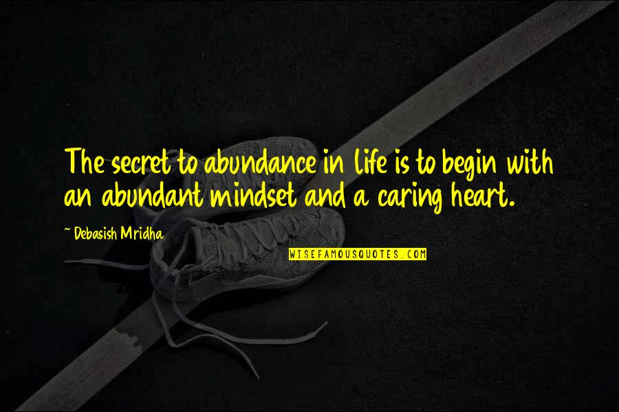 Heart Quotes And Quotes By Debasish Mridha: The secret to abundance in life is to