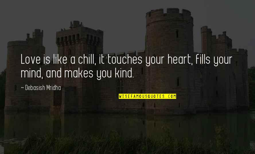 Heart Quotes And Quotes By Debasish Mridha: Love is like a chill, it touches your