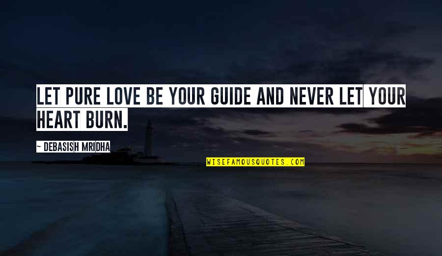 Heart Quotes And Quotes By Debasish Mridha: Let pure love be your guide and never