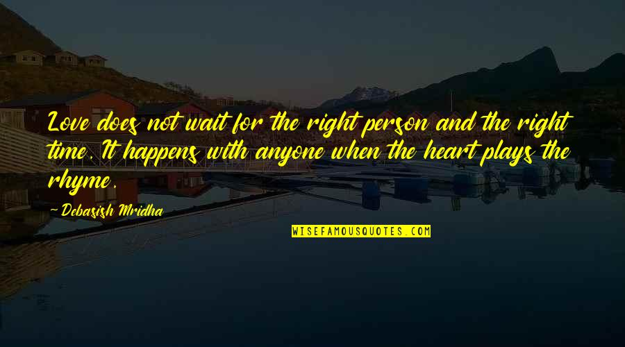 Heart Quotes And Quotes By Debasish Mridha: Love does not wait for the right person
